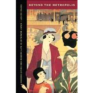 Beyond the Metropolis - Second Cities and Modern Life in Interwar Japan,9780520275201