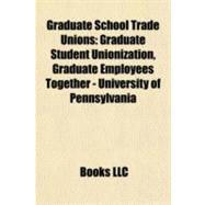 Graduate School Trade Unions : Graduate Student Unionization, Graduate Employees Together - University of Pennsylvania