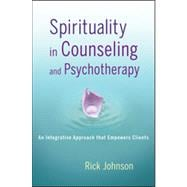 Spirituality in Counseling and Psychotherapy : An Integrative Approach That Empowers Clients,9781118145210