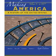 Making America A History of the United States, Volume 1