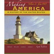 Making America A History of the United States, Volume 2: From 1865,9780495915249