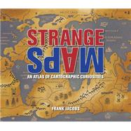 Strange Maps : An Atlas of Cartographic Curiosities,9780142005255