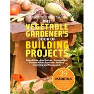 The Vegetable Gardener's Book of Building Projects: Raised Bedds-Cold F