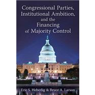 Congressional Parties, Institutional Ambition, and the Financing of Majority Control,9780472035274
