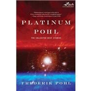 Platinum Pohl : The Collected Best Stories,9780312875275