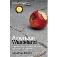 American Wasteland : How America Throws Away Nearly Half of ..., 9780738215280