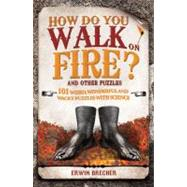 How Do You Walk on Fire?; And Other Puzzles: Bizarre, 101 We..., 9781847325280  