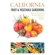 California Fruit and Vegetable Gardening : Plant, Grow, and ..., 9781591865285