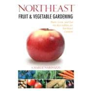 Northeast Fruit and Vegetable Gardening : Plant, Grow, and E..., 9781591865292