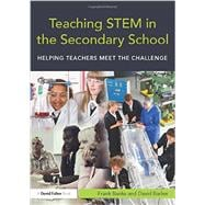 Teaching STEM in the Secondary School: Helping teachers meet the challenge,9780415675307