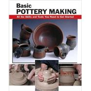 Basic Pottery Making : All the Skills and Tools You Need to ..., 9780811735315  
