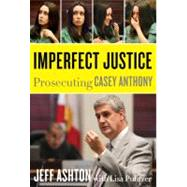 Imperfect Justice : Prosecuting Casey Anthony,9780062125323