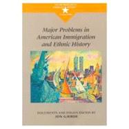 Major Problems in American Immigration and Ethnic History : Documents and Essays