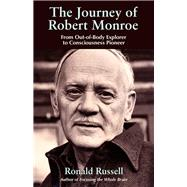 The Journey of Robert Monroe: From Out-of-body Explorer to C..., 9781571745330