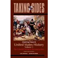 United States History, Volume 1: Taking Sides - Clashing Views in United States History, Volume 1: The Colonial Period to Reconstruction,9780073515335