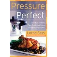 Pressure Perfect : Two Hour Taste in Twenty Minutes Using Yo..., 9780060505349