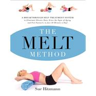 The Melt Method: A Breakthrough Self-Treatment System to Eliminate Chronic Pain, Erase the Signs of Aging, and Feel Fantastic in Just 10 Minutes a Day!,9780062065353