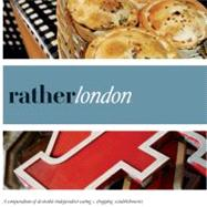 Rather London : A Compendium of Desirable Independent Eating..., 9780984425372