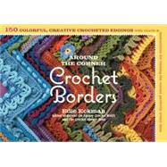 Around the Corner Crochet Borders: 150 Colorful, Creative Cr..., 9781603425384  