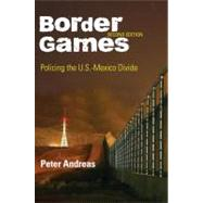 Border Games: Policing the U.s.-mexico Divide,9780801475405