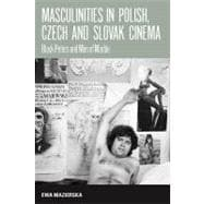 Masculinities in Polish, Czech and Slovak Cinema : Black Pet..., 9781845455408  
