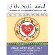 If the Buddha Dated: A Handbook for Finding Love on a Spirit..., 9781400145416  