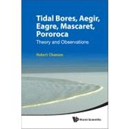 Tidal Bores, Aegir, Eagre, Mascaret, Pororoca: Theory and Ob..., 9789814335416  