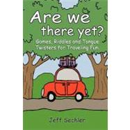 Are We There Yet? : Games, Riddles and Tongue Twisters for H..., 9781463785444