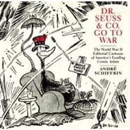 Dr. Seuss and Co. Go to War : The World War II Editorial Car..., 9781595585455  