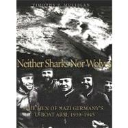 Neither Sharks Nor Wolves: The Men of Nazi Germany's U-boat ..., 9781591145462