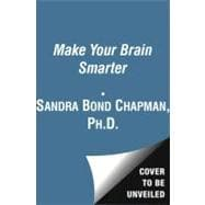Make Your Brain Smarter : Increase Your Brain's Creativity, Energy, and Focus,9781451665475