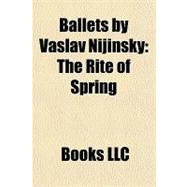 Ballets by Vaslav Nijinsky : The Rite of Spring, 9781156235478  