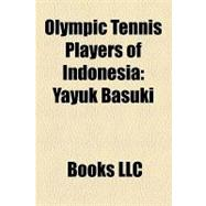 Olympic Tennis Players of Indonesi : Yayuk Basuki, Angelique Widjaja, Romana Tedjakusuma, Suharyadi Suharyadi, Donald Wailan-Walalangi,9781156245484