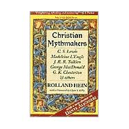 Christian Mythmakers: C.S. Lewis, Madeleine L'engle,j.R. Tolkien, George Macdonald, G.K. Chesterton, Charles... by Hein, Rolland