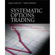 Systematic Options Trading : Evaluating, Analyzing, and Prof..., 9780137085491  