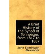 A Brief History of the Synod of Tennessee, from 1817 to 1887 by Alexander, John Edminston