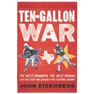 Ten-Gallon War : The NFL's Cowboys, the AFL's Texans, and th..., 9780547435503