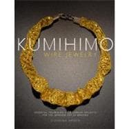 Kumihimo Wire Jewelry : Essential Techniques and 20 Jewelry ..., 9780823085514  