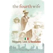 The Fourth Wife: Polygamy, Love, & Revolution, 9781933855516  