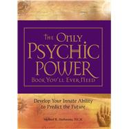 The Only Psychic Power Book You'll Ever Need: Develop Your I..., 9781598695519