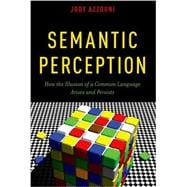 Semantic Perception How the Illusion of a Common Language Arises and Persists