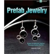 Prefab Jewelry : Easy Projects Using Readymade Parts, 9781600595554  