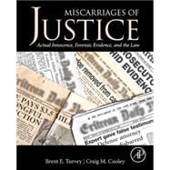 Miscarriages of Justice: Actual Innocence, Forensic Evidence, and the Law,9780124115583