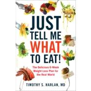 Just Tell Me What to Eat! : The Delicious 6-Week Weight-Loss..., 9780738215594