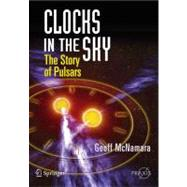 Clocks in the Sky : The Story of Pulsars, 9780387765600  