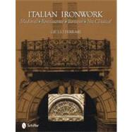 Italian Ironwork: Medieval, Renaissance, Baroque, Neo-Classi..., 9780764335600  