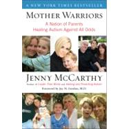 Mother Warriors : A Nation of Parents Healing Autism Against All Odds,9780452295605