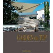 Garden on Top; Unique Ideas for Roof Gardens/Designing Garde..., 9780857885623