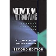 Motivational Interviewing, Second Edition : Preparing People for Change