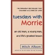 Tuesdays with Morrie : An Old Man, a Young Man, and Life's Greatest Lesson,9780307275639